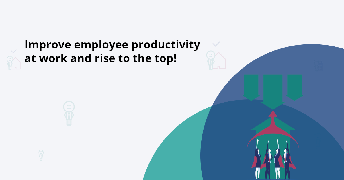 Increase employee productivity at work