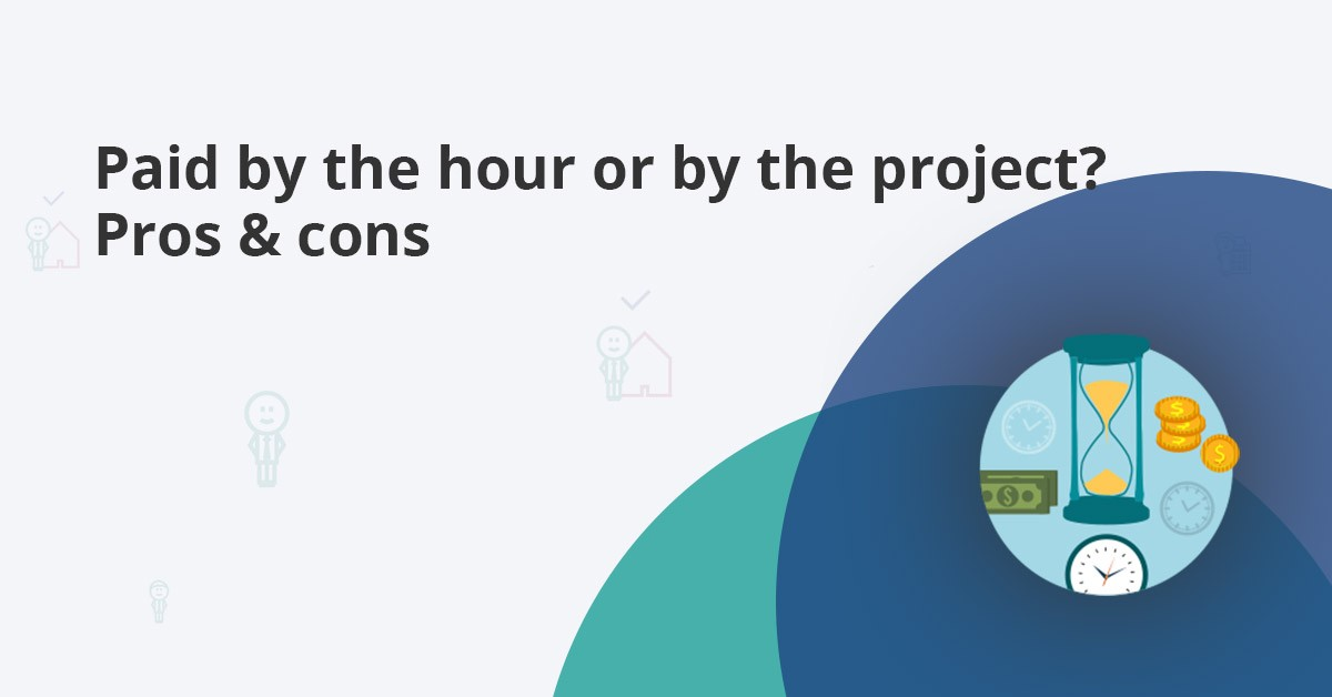 paid by the hour or by the project